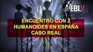 ENCUENTRO CON 2 HUMANOIDES EN ESPAÑA  CASO REAL