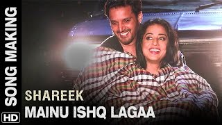 Mainu Ishq Lagaa  Song Making  Shareek