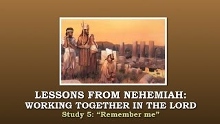 Lessons From Nehemiah P5a   'Remember Me'