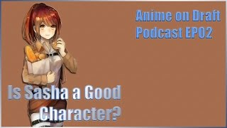 Anime on Draft Episode 2 - Is Sasha a Good Character?