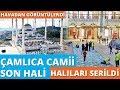 Çamlıca Camii'nin Son Hali Havadan Görüntülendi | Halıları Serildi
