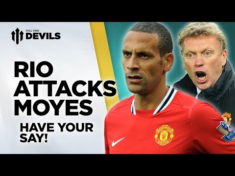 Rio Attacks Moyes   Have Your Say   Manchester United