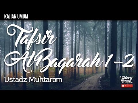 Kajian Islam : Tafsir Surat Al Baqarah Ayat 1-2 - Ustadz Muhtarom