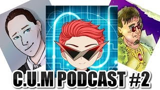 C.U.M Podcast #2: Ft. ThatAnimeSnob, MudanTV, AnimeUproar