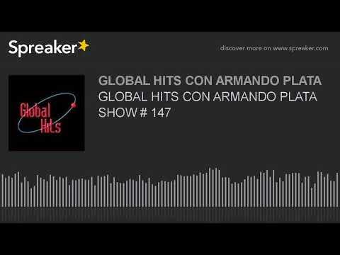 GLOBAL HITS CON ARMANDO PLATA SHOW # 147