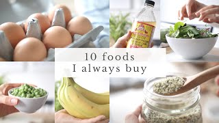 10 FOODS I ALWAYS BUY | healthy grocery essentials