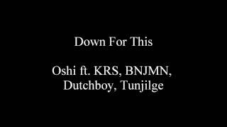 Down For This - Oshi ft. KRS, BNJMN, Dutchboy, Tunjigle