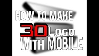 How To Make '3D Logo' With Mobile (Android, iOS