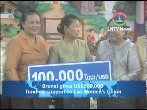 Lao News on LNTV-Brunei gives US$ 100,000 funding support to Lao Women's Union. 27/03/2013