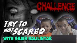 TRY NOT TO GET SCARED WITH SAAIH HALILINTAR