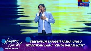 Bikin Tersentuh!!! Pasha Ungu - CINTA DALAM HATI | AMAZING CONCERT BIKIN BAPER GTV 2021