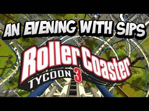 An Evening With Sips - Rollercoaster Tycoon 3