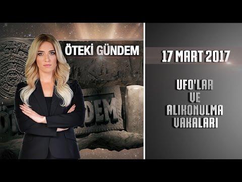 Öteki Gündem - 17 Mart 2017 (UFO'lar ve Alıkonulma Vakaları)