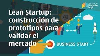 Lean Startup: Contrucción de prototipos  través de MVP para validar el mercado