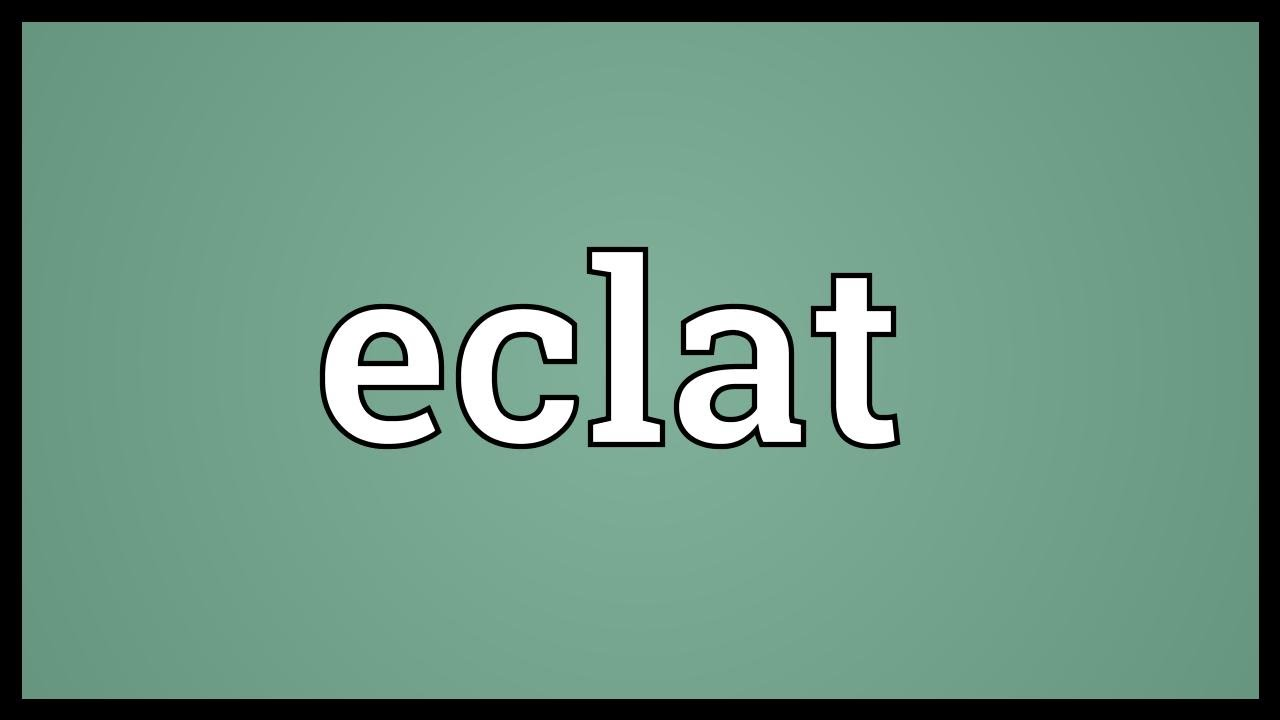 Eclat Meaning