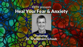 Heal Fear and Anxiety through the Subconscious Mind with Dr. Friedemann Schaub