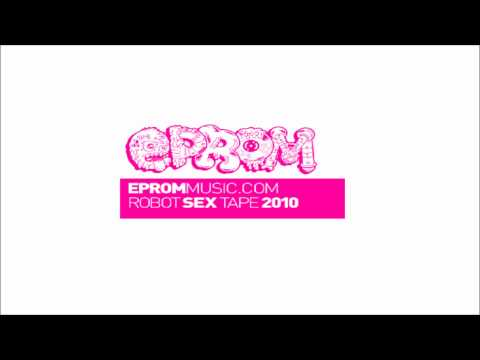 (HQ) Eprom - RobotSexTape [Full Mixtape]