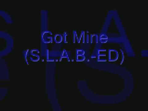 Slab - Got Mine