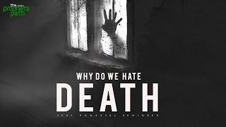 Why Do We Hate Death