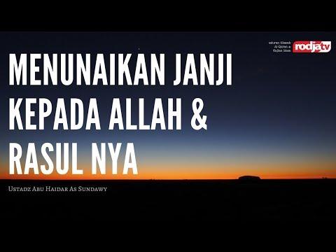 Menunaikan Janji Kepada Allah & Rasul Nya (Ustadz Abu Haidar As-Sundawy)