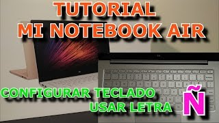 "XIAOMI MI NOTEBOOK AIR TUTORIAL PONER TECLADO CON LETRA ""Ñ"""