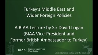 Turkey's Middle East and Wider Foreign Policies. A BIAA lecture by Sir David Logan
