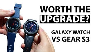 Galaxy Watch vs Gear S3 (Worth The Upgrade?) Initial Impressions
