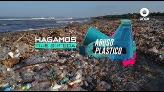 Hagamos que suceda - Abuso plástico (21/07/2019)