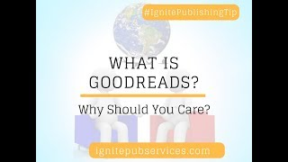 Self-Publishing: What is Goodreads and Why Should You Care