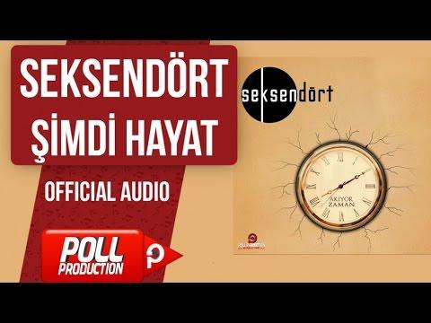 Seksendört - Şimdi Hayat - ( Official Audio )
