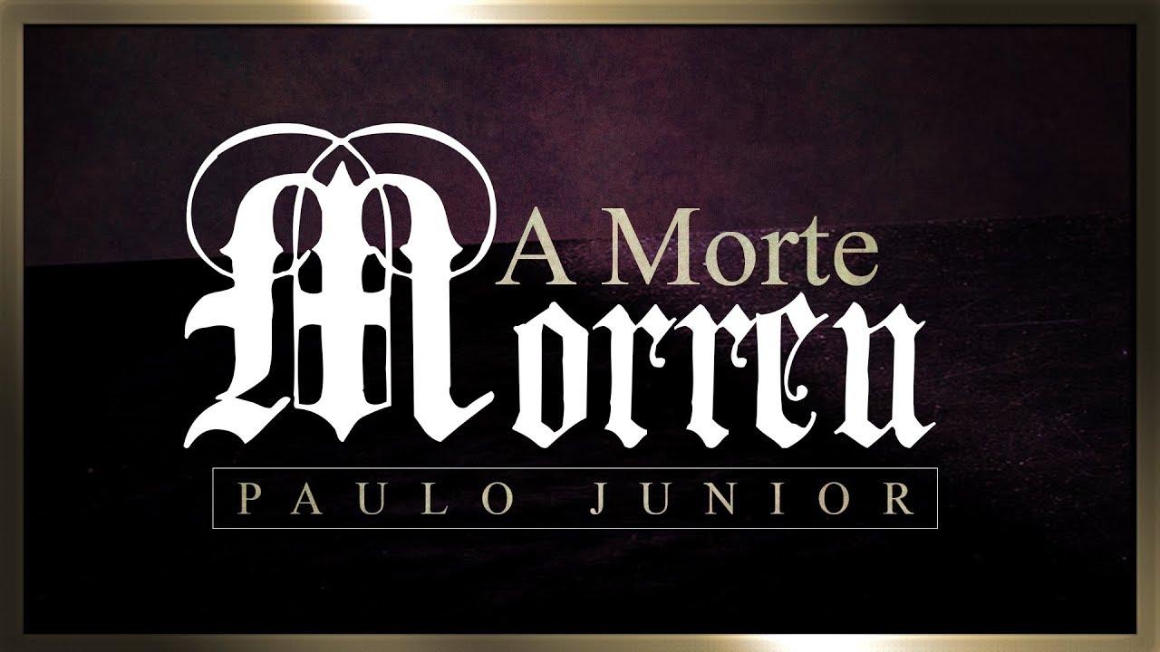 A Morte Morreu! - Paulo Junior