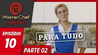 MASTERCHEF PARA TUDO (28/05/2019) | PARTE 2 | EP 10