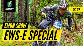 Is Enduro The Future Of E-Bike Racing? | EMBN Show Ep. 94