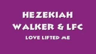 Watch Hezekiah Walker Love Lifted Me video