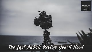 Sony A6500 In Depth Review - From a Filmmaker