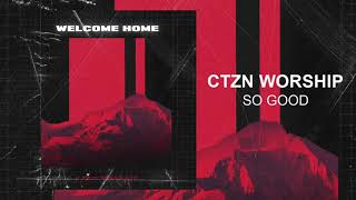 "CTZN Worship - ""So Good"""