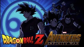 Dragon Ball Z/Super: Avengers Infinity War