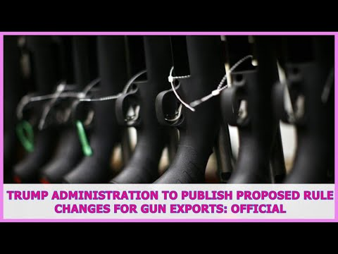 US BREAKING NEWS | Trump administration to publish proposed rule changes for gun exports: official