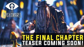 EXCITING NEWS!!! Little Nightmares Secrets of the Maw The Final Chapter Trailer Coming Soon