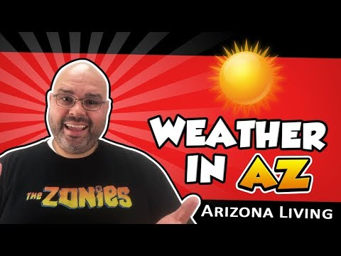 Weather in AZ   Living in Arizona - Living in Phoenix Arizona (2018)