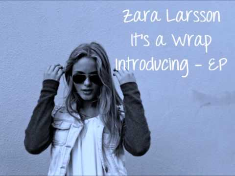 Zara Larsson - It's a Wrap (full new song 2013) Introducing EP Music Videos