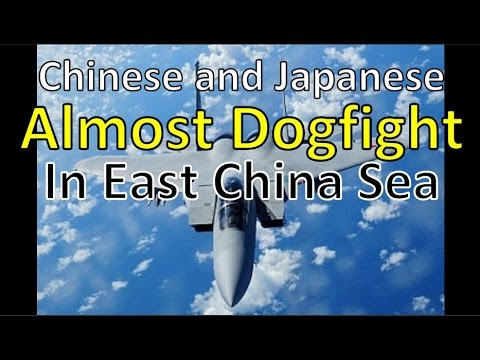 China and Japan Almost Dogfight in East China Sea