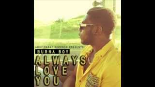 Burna Boy - Always Love You (Naija Music 2013)
