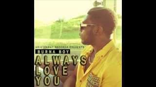 Burna Boy - Always Love You (Naija Music 2013)