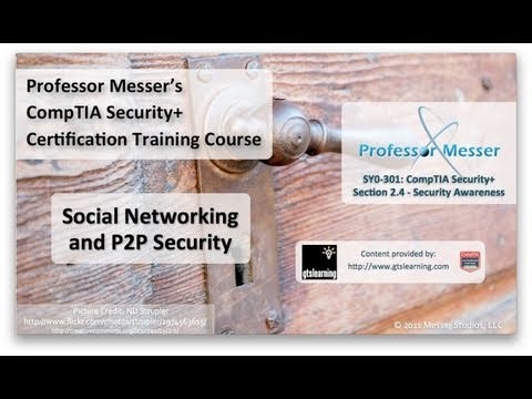 Social Networking and Peer-to-Peer Security - CompTIA Security+ SY0-301: 2.4