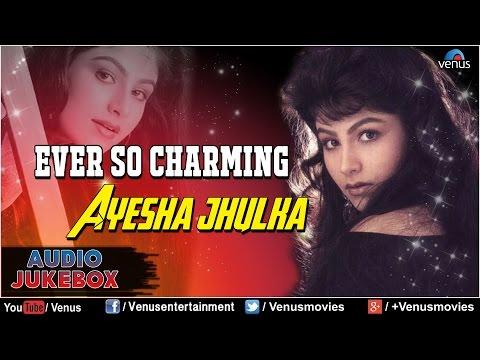 Ever So Charming : Ayesha Jhulka ~ Romantic Hits    Audio Jukebox