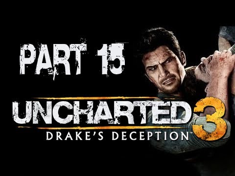 Uncharted 3 Drake's Deception: Walkthrough Part 15 [Chapter 9-2] Let's Play (Gameplay & Commentary)