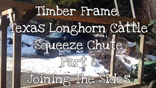 Timber Frame Texas Longhorn cattle squeeze chute! Part 6 - Joining the sides