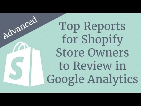 Top Reports for Shopify Store Owners to Review in Google Analytics
