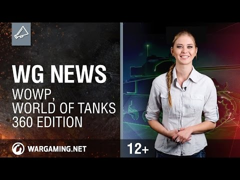 WG News: WoWP, World Of Tanks 360 Edition.
